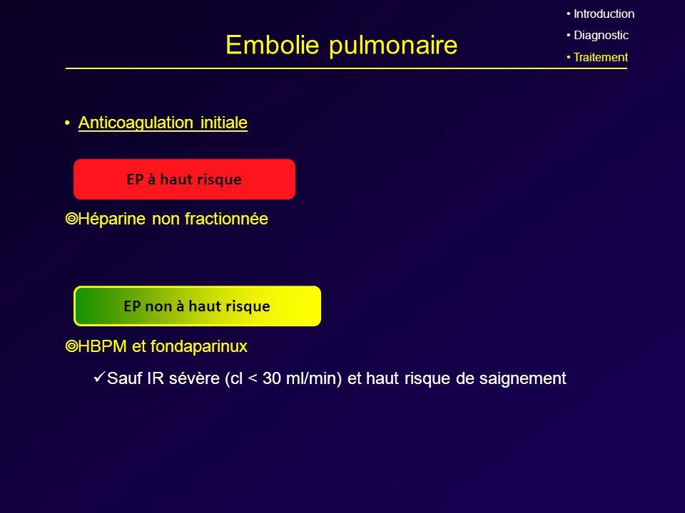 Embolie pulmonaire Anticoagulation initiale Héparine non fractionnée HBPM et fondaparinux Sauf IR sévère (cl < 30 ml/min) et haut risque de saignement