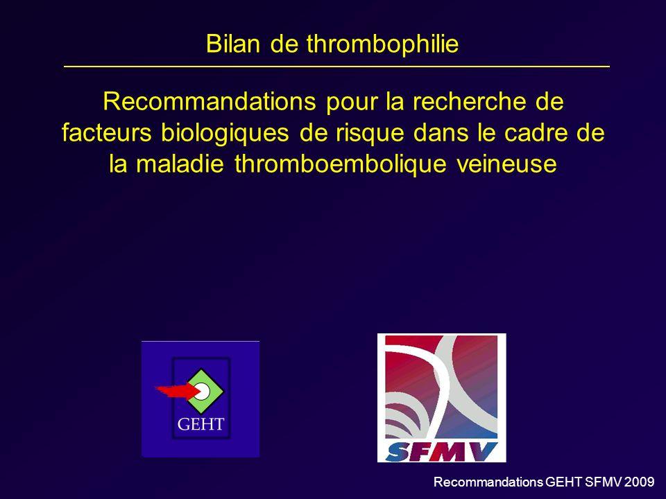 Recommandations pour la recherche de facteurs biologiques de risque dans le cadre de la maladie thromboembolique veineuse Bilan de thrombophilie Recom