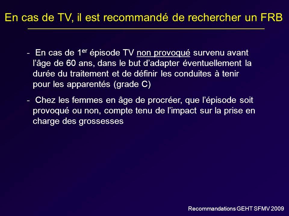 En cas de TV, il est recommandé de rechercher un FRB - En cas de 1 er épisode TV non provoqué survenu avant lâge de 60 ans, dans le but dadapter évent