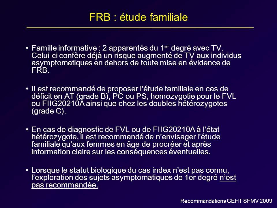 FRB : étude familiale Famille informative : 2 apparentés du 1 er degré avec TV. Celui-ci confère déjà un risque augmenté de TV aux individus asymptoma