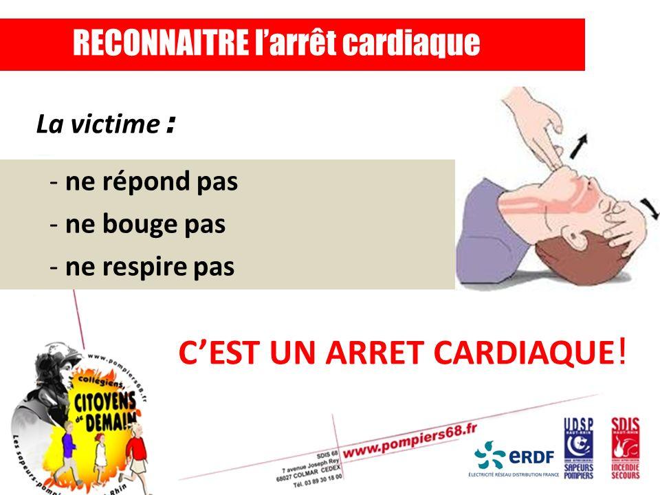 - ne répond pas - ne bouge pas - ne respire pas RECONNAITRE larrêt cardiaque La victime : CEST UN ARRET CARDIAQUE !
