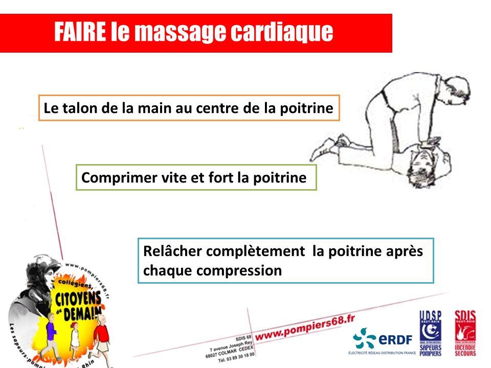 FAIRE le massage cardiaque Le talon de la main au centre de la poitrine Comprimer vite et fort la poitrine Relâcher complètement la poitrine après cha