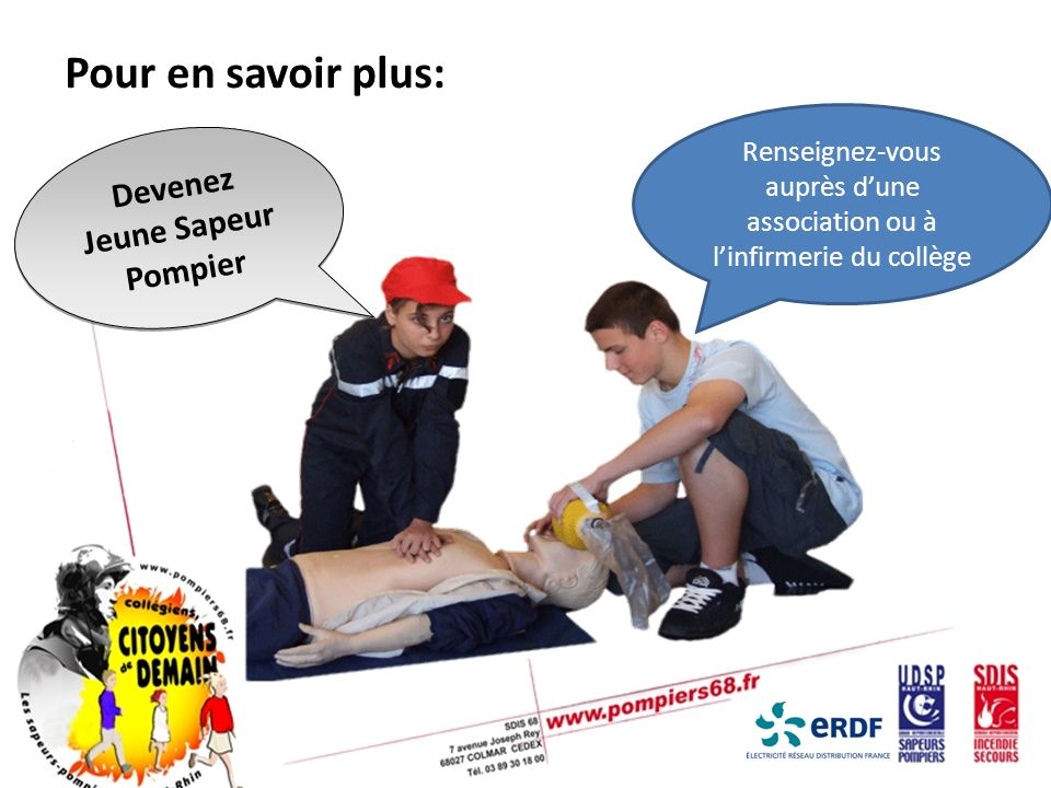 Devenez Jeune Sapeur Pompier Renseignez-vous auprès dune association ou à linfirmerie du collège Pour en savoir plus: