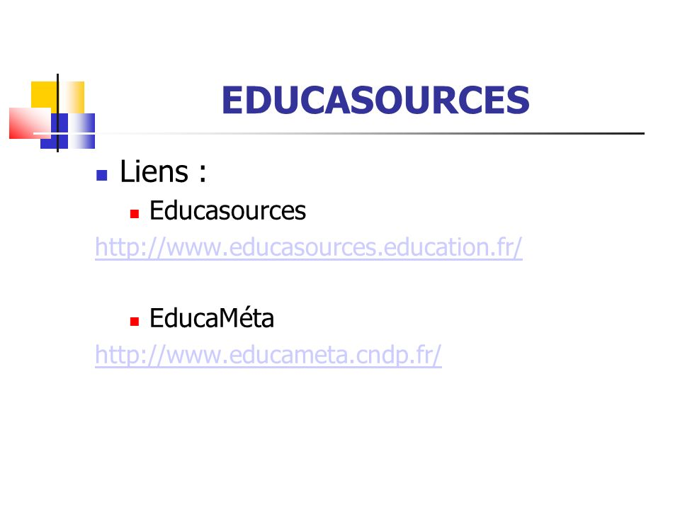 EDUCASOURCES Liens : Educasources http://www.educasources.education.fr/ EducaMéta http://www.educameta.cndp.fr/
