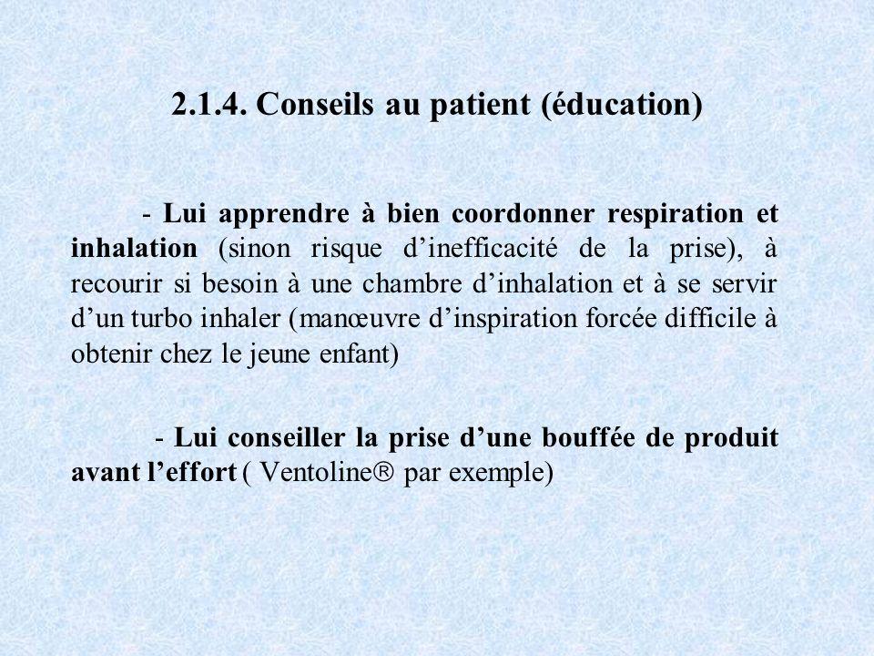 2.1.4. Conseils au patient (éducation) - Lui apprendre à bien coordonner respiration et inhalation (sinon risque dinefficacité de la prise), à recouri