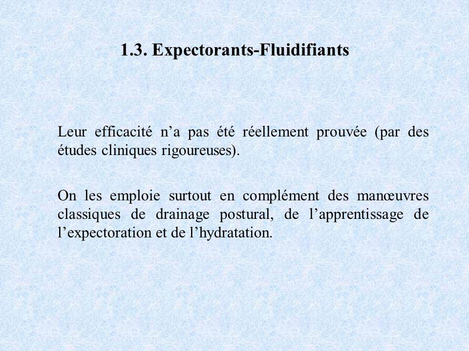 1.3. Expectorants-Fluidifiants Leur efficacité na pas été réellement prouvée (par des études cliniques rigoureuses). On les emploie surtout en complém