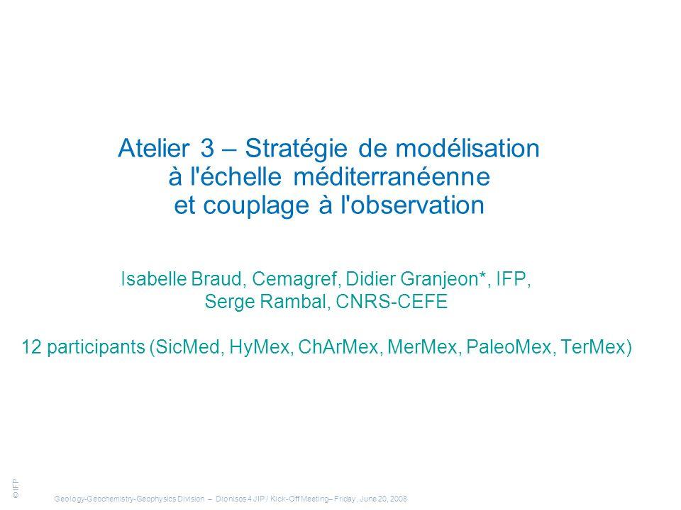 © IFP Journées du Chantier Méditerranée, Aix-en-Provence, 3-5 Novembre 2008 2 / 6 Atelier 3 – Stratégie de modélisation But de l atelier avec tous les outils / modèles dont nous disposons, comment faire .