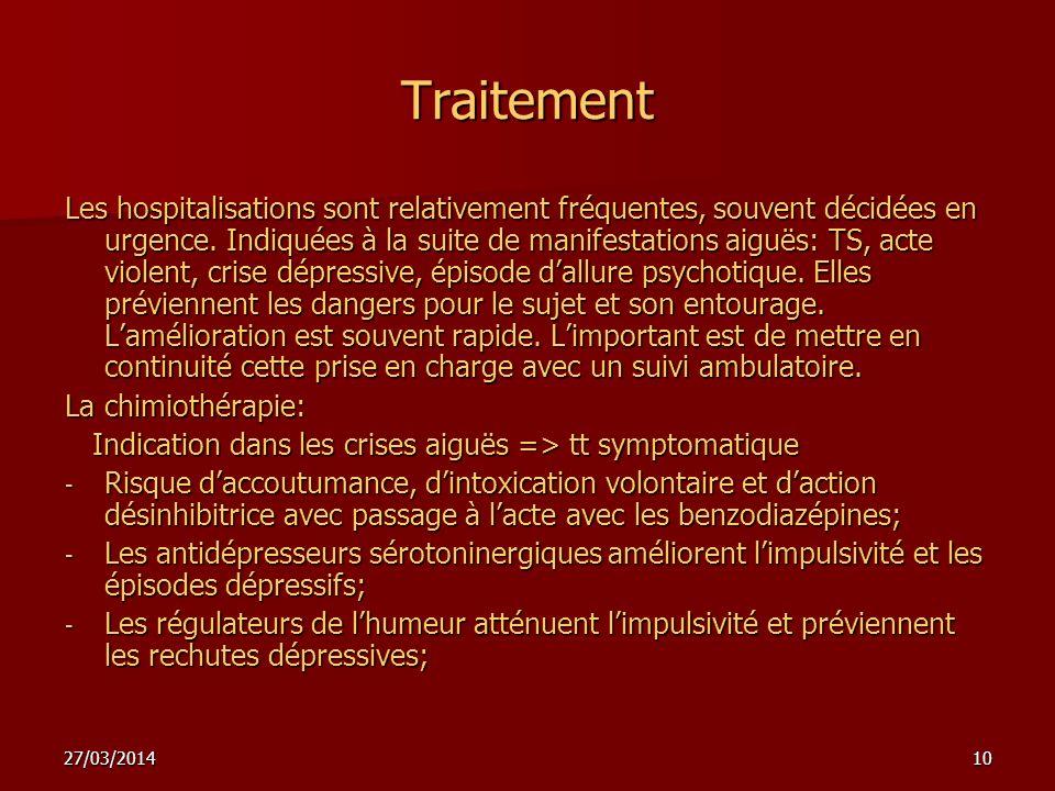 10 Traitement Les hospitalisations sont relativement fréquentes, souvent décidées en urgence.