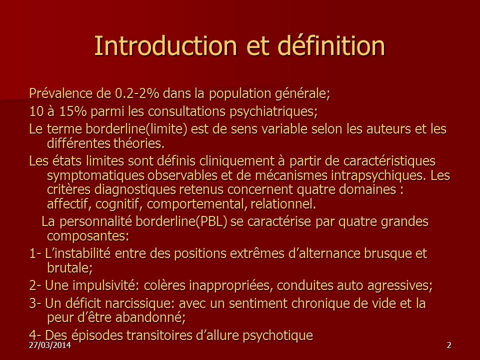27/03/20142 Introduction et définition Prévalence de 0.2-2% dans la population générale; 10 à 15% parmi les consultations psychiatriques; Le terme bor