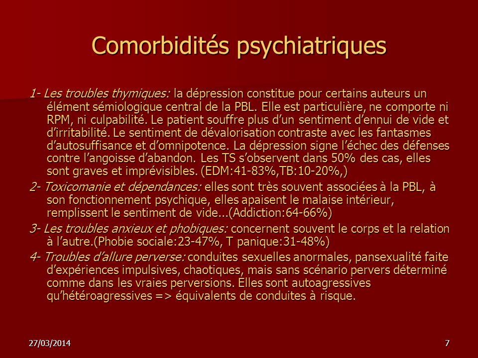 27/03/20147 Comorbidités psychiatriques 1- Les troubles thymiques: la dépression constitue pour certains auteurs un élément sémiologique central de la
