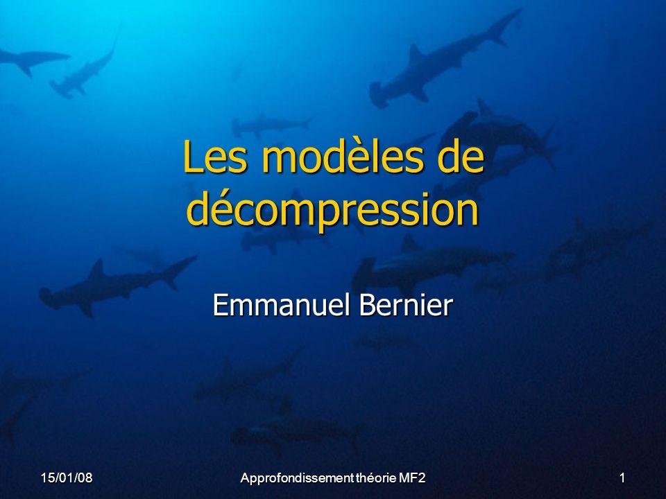 Approfondissement théorie MF2 115/01/08 Les modèles de décompression Emmanuel Bernier