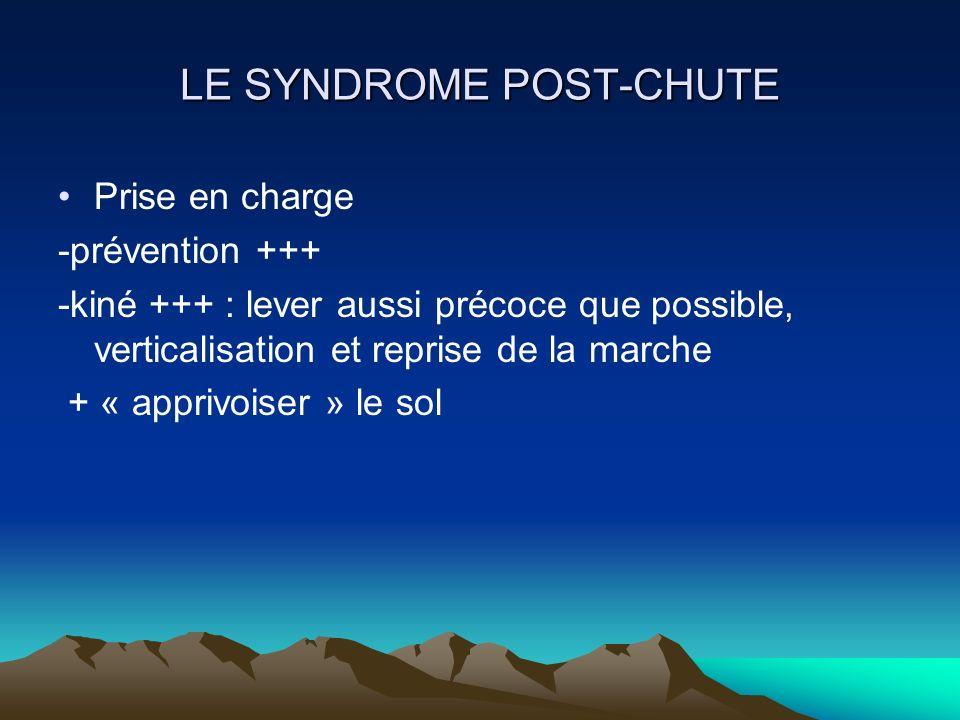 LE SYNDROME POST-CHUTE Prise en charge -prévention +++ -kiné +++ : lever aussi précoce que possible, verticalisation et reprise de la marche + « appri