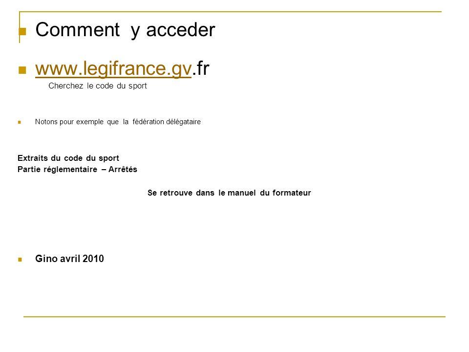 Comment y acceder www.legifrance.gv.fr www.legifrance.gv Cherchez le code du sport Notons pour exemple que la fédération délégataire Extraits du code