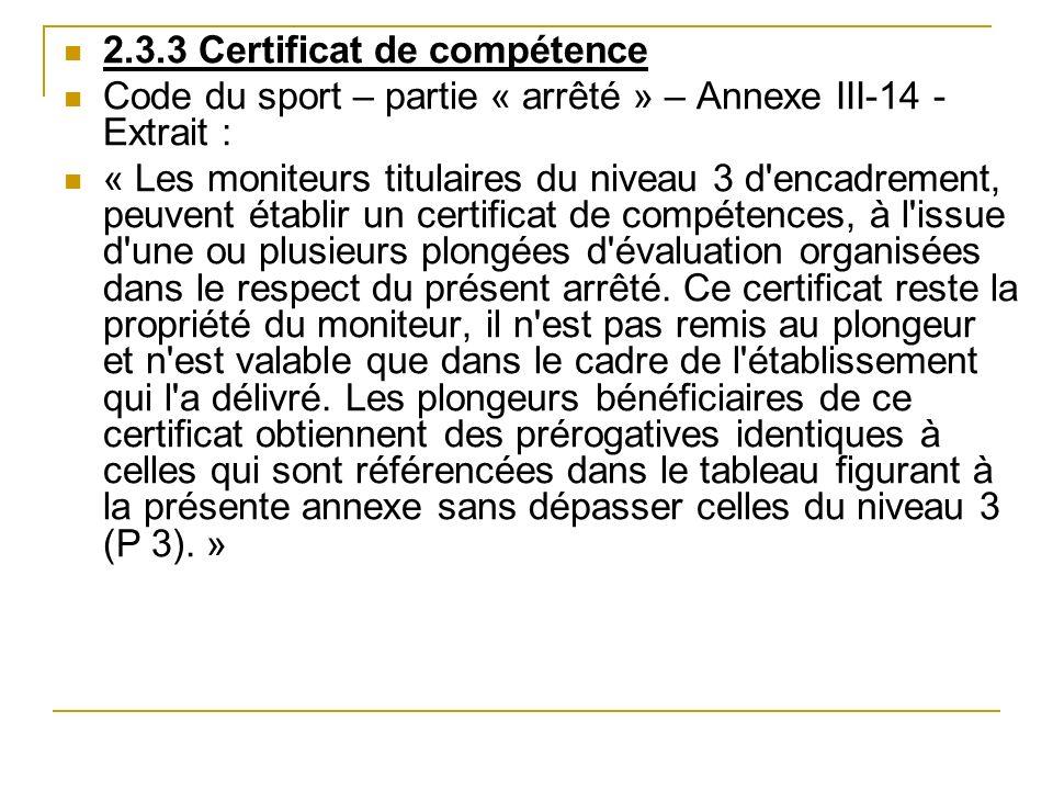 2.3.3 Certificat de compétence Code du sport – partie « arrêté » – Annexe III-14 - Extrait : « Les moniteurs titulaires du niveau 3 d'encadrement, peu