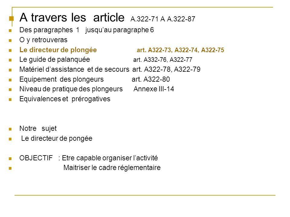 A travers les article A.322-71 A A.322-87 Des paragraphes 1 jusquau paragraphe 6 O y retrouveras Le directeur de plongée art. A322-73, A322-74, A322-7