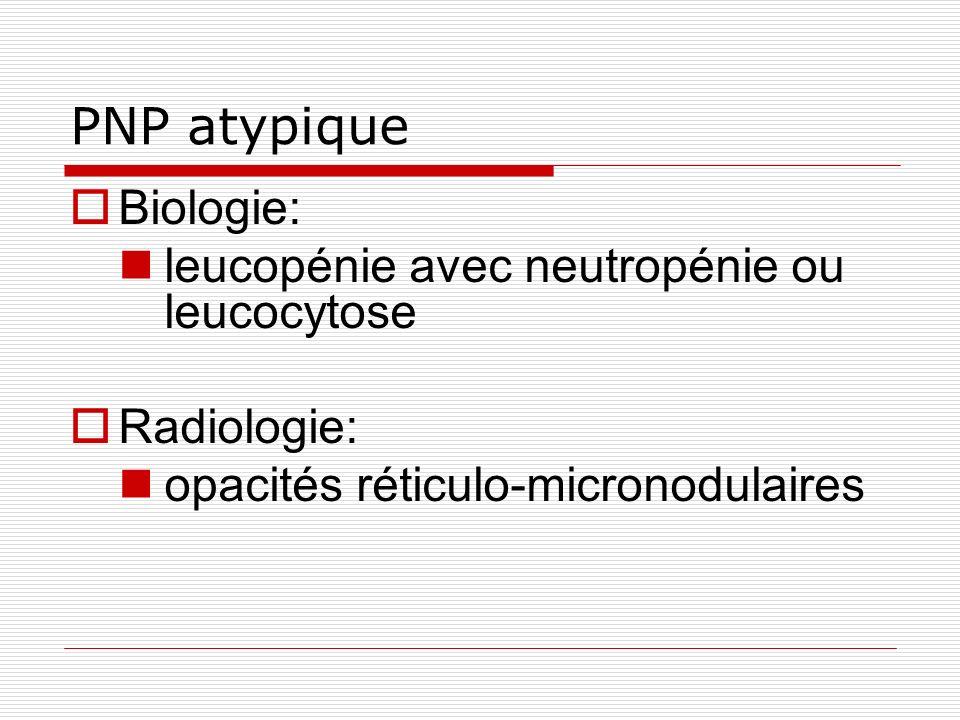 PNP atypique Biologie: leucopénie avec neutropénie ou leucocytose Radiologie: opacités réticulo-micronodulaires