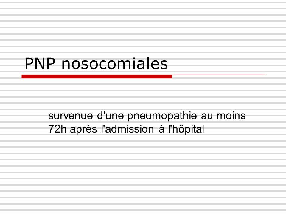 PNP nosocomiales survenue d une pneumopathie au moins 72h après l admission à l hôpital