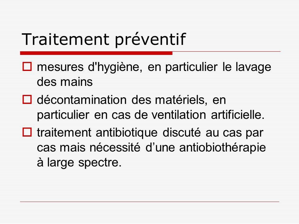 Traitement préventif mesures d hygiène, en particulier le lavage des mains décontamination des matériels, en particulier en cas de ventilation artificielle.