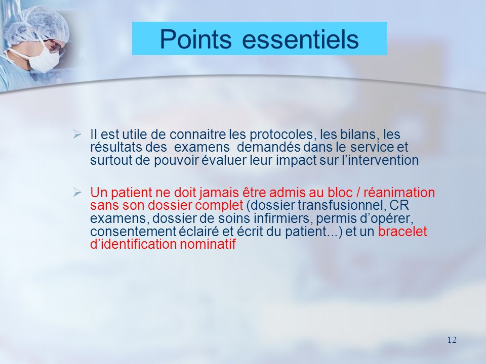 12 Points essentiels Il est utile de connaitre les protocoles, les bilans, les résultats des examens demandés dans le service et surtout de pouvoir év