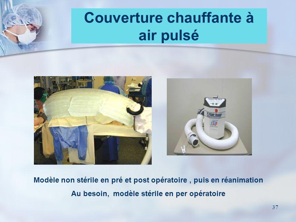 37 Couverture chauffante à air pulsé Modèle non stérile en pré et post opératoire, puis en réanimation Au besoin, modèle stérile en per opératoire