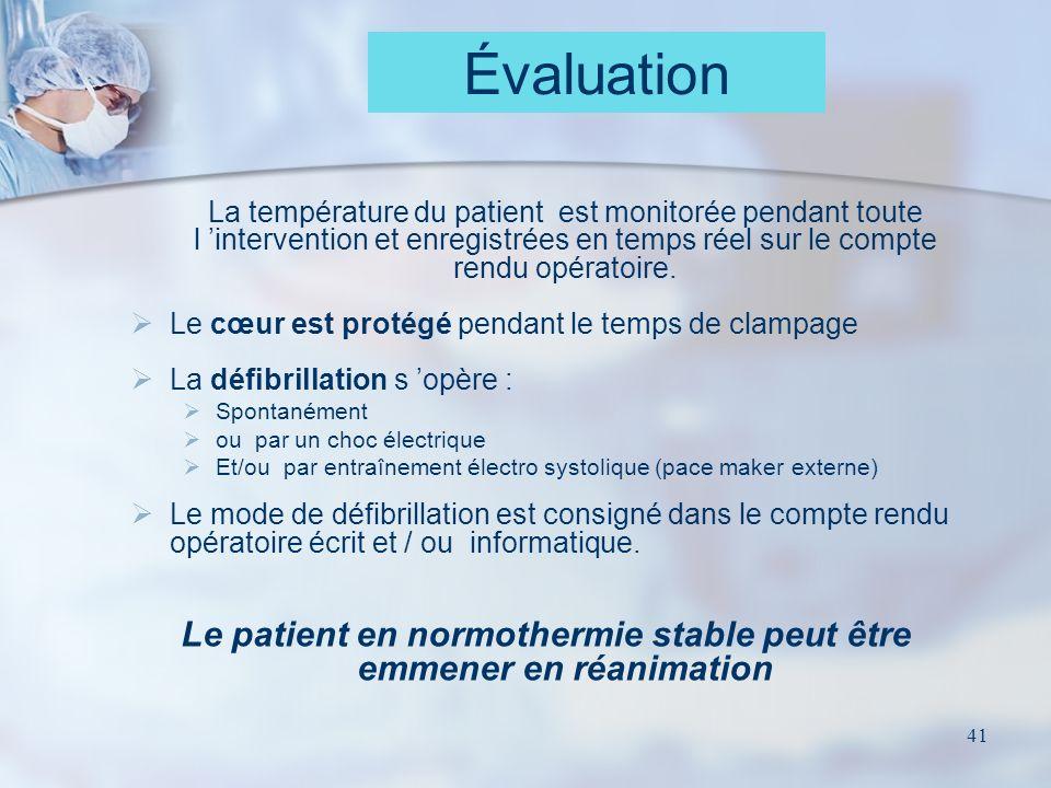 41 La température du patient est monitorée pendant toute l intervention et enregistrées en temps réel sur le compte rendu opératoire. Le cœur est prot