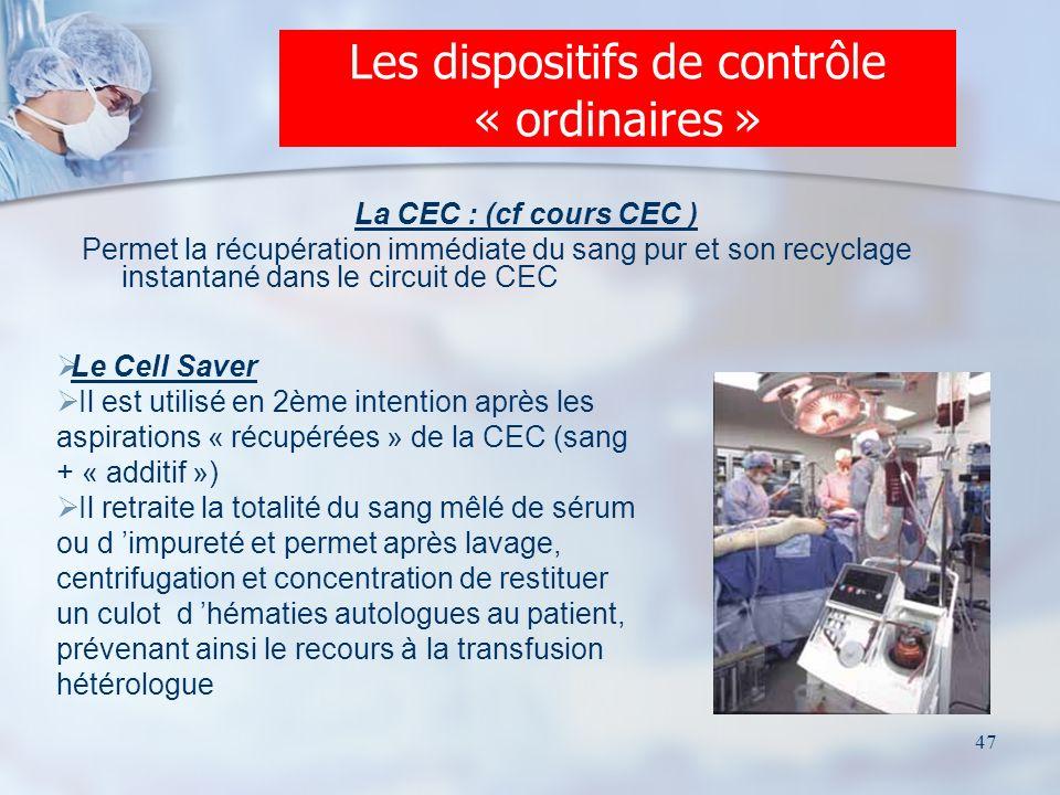 47 La CEC : (cf cours CEC ) Permet la récupération immédiate du sang pur et son recyclage instantané dans le circuit de CEC Les dispositifs de contrôl