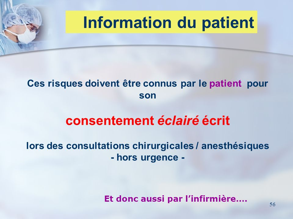 56 Ces risques doivent être connus par le patient pour son consentement éclairé écrit lors des consultations chirurgicales / anesthésiques - hors urge