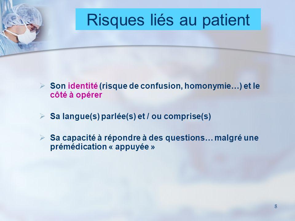 8 Risques liés au patient Son identité (risque de confusion, homonymie…) et le côté à opérer Sa langue(s) parlée(s) et / ou comprise(s) Sa capacité à