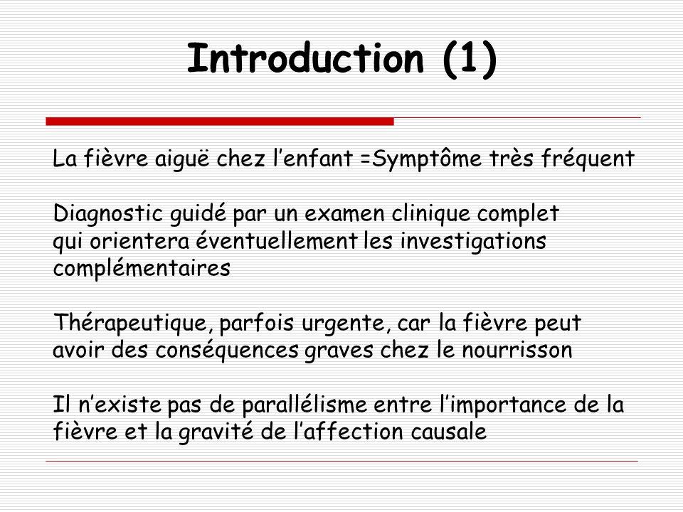 La fièvre aiguë chez lenfant =Symptôme très fréquent Diagnostic guidé par un examen clinique complet qui orientera éventuellement les investigations c
