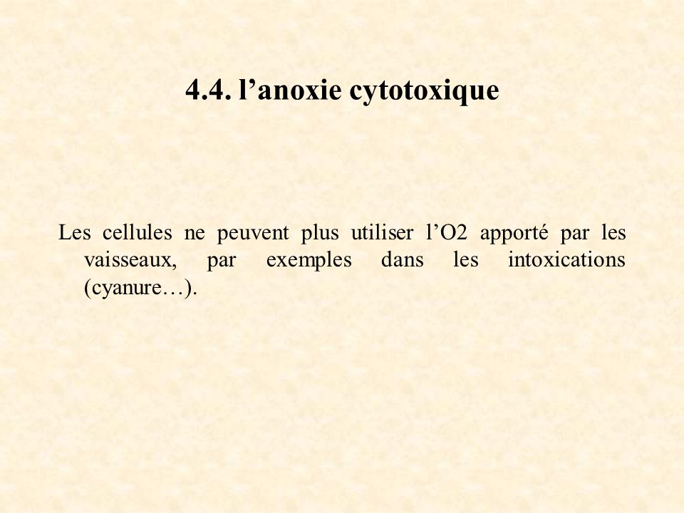 4.4. lanoxie cytotoxique Les cellules ne peuvent plus utiliser lO2 apporté par les vaisseaux, par exemples dans les intoxications (cyanure…).