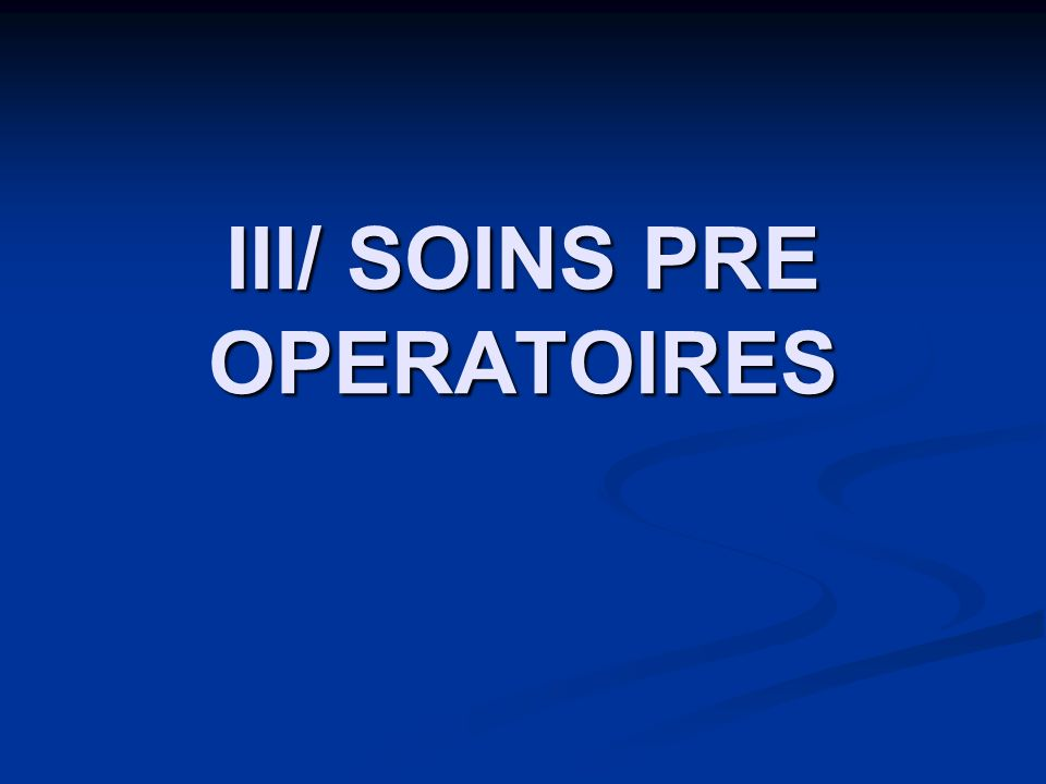 III/ SOINS PRE OPERATOIRES