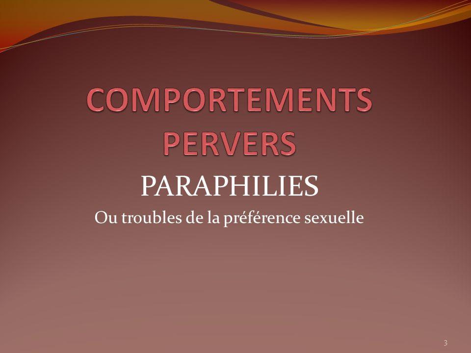 PARAPHILIES Recherche dun mode dexcitation et de réalisation de lacte sexuel ne correspondant pas à la manière habituelle, ou naturelle, daccomplir cet acte.