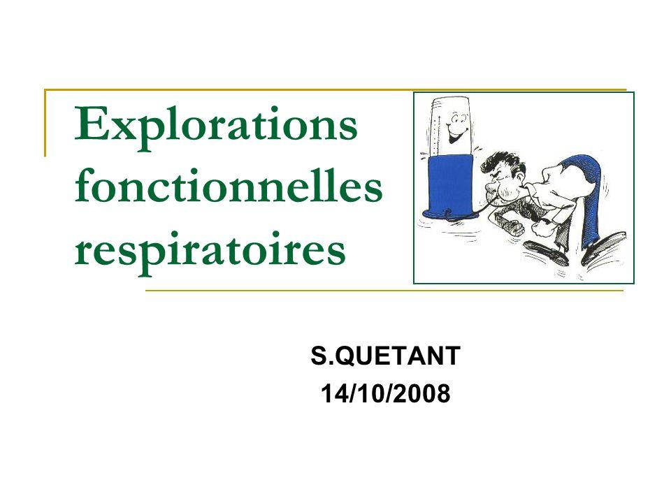 Explorations fonctionnelles respiratoires S.QUETANT 14/10/2008