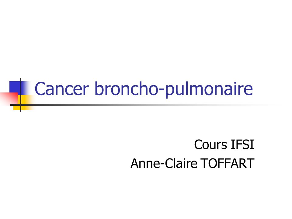Cancer broncho-pulmonaire Cours IFSI Anne-Claire TOFFART