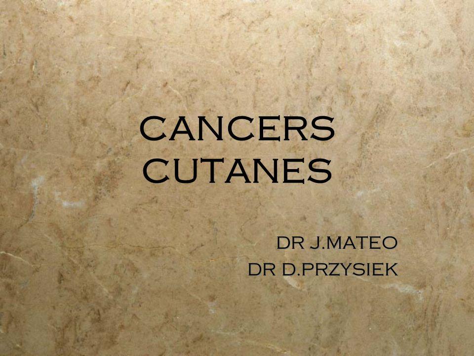 CANCERS CUTANES DR J.MATEO DR D.PRZYSIEK DR J.MATEO DR D.PRZYSIEK