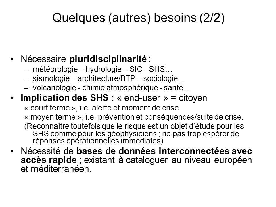 Quelques (autres) besoins (2/2) Nécessaire pluridisciplinarité : –météorologie – hydrologie – SIC - SHS… –sismologie – architecture/BTP – sociologie…