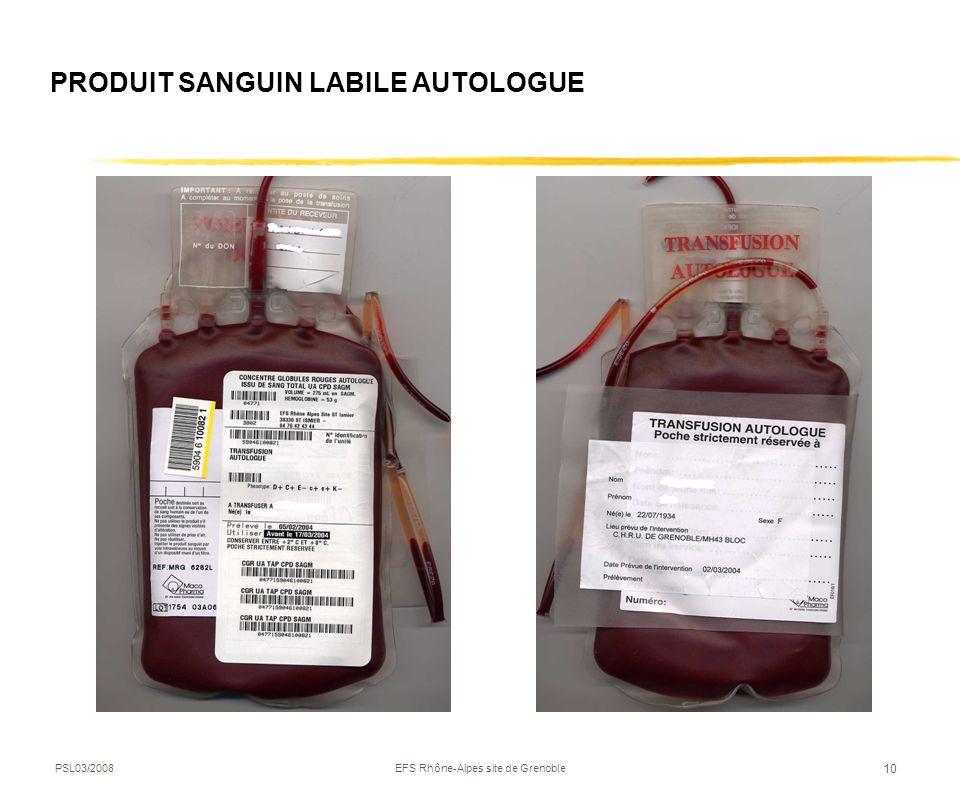 PSL03/2008EFS Rhône-Alpes site de Grenoble 10 PRODUIT SANGUIN LABILE AUTOLOGUE