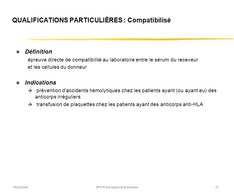 PSL03/2008EFS Rhône-Alpes site de Grenoble 17 QUALIFICATIONS PARTICULIÈRES : Compatibilisé Définition épreuve directe de compatibilité au laboratoire