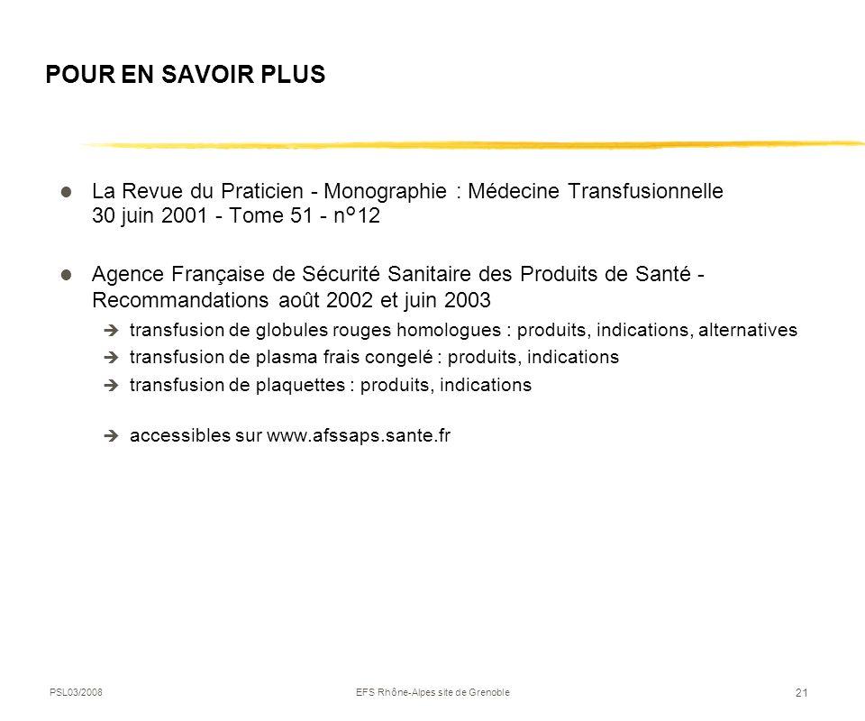 PSL03/2008EFS Rhône-Alpes site de Grenoble 21 POUR EN SAVOIR PLUS La Revue du Praticien - Monographie : Médecine Transfusionnelle 30 juin 2001 - Tome