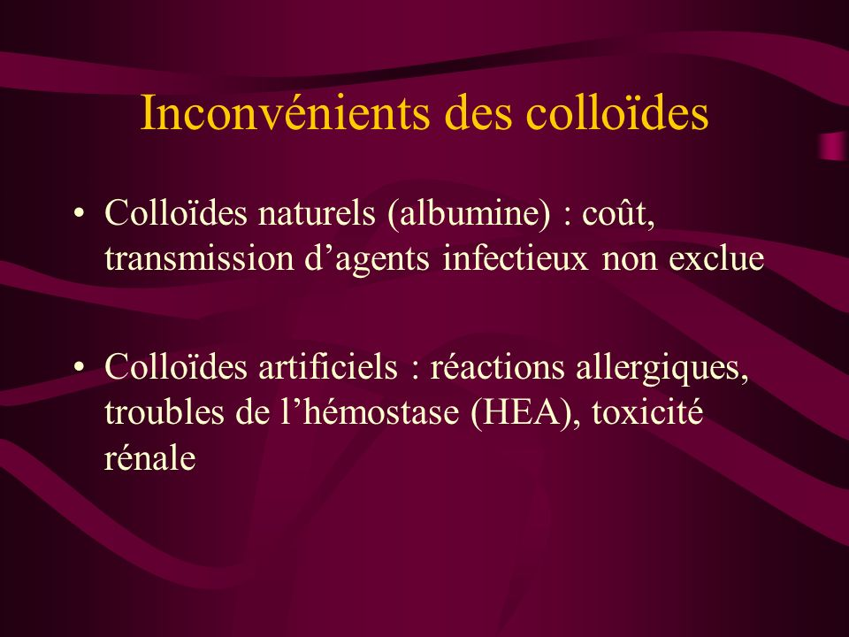 Inconvénients des colloïdes Colloïdes naturels (albumine) : coût, transmission dagents infectieux non exclue Colloïdes artificiels : réactions allergi
