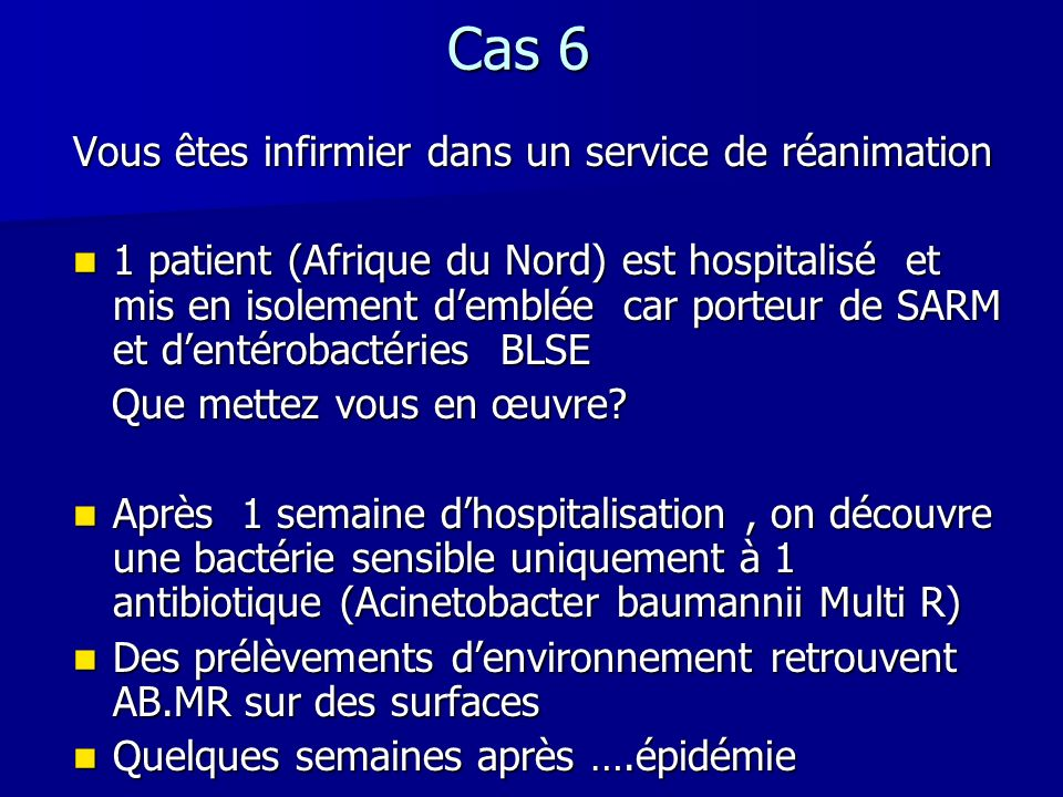 Cas 6 Vous êtes infirmier dans un service de réanimation 1 patient (Afrique du Nord) est hospitalisé et mis en isolement demblée car porteur de SARM e