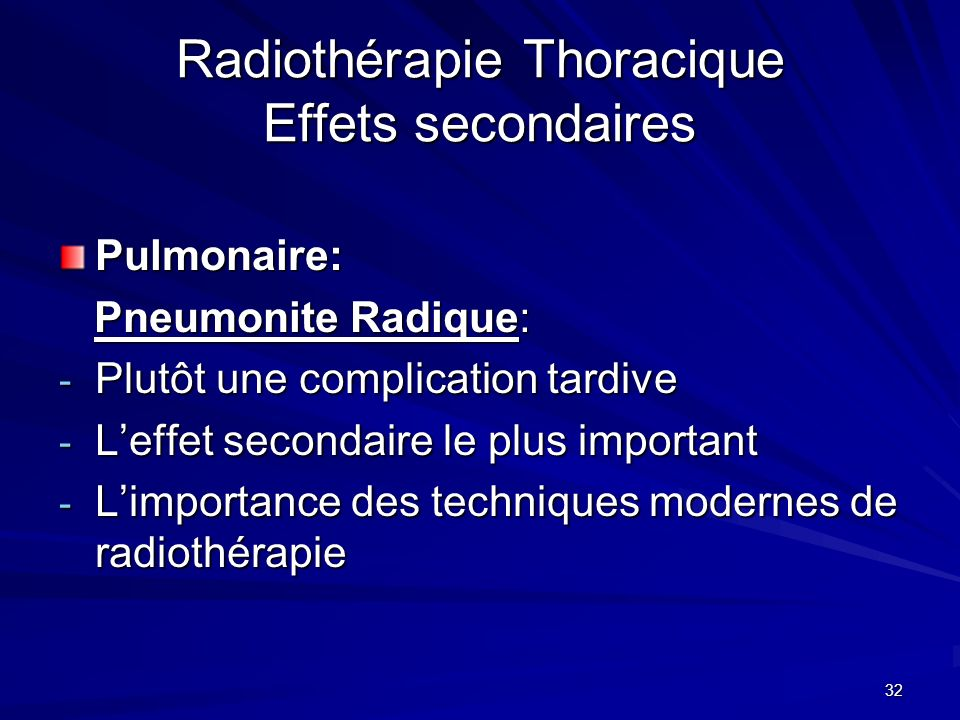 32 Radiothérapie Thoracique Effets secondaires Pulmonaire: Pneumonite Radique: Pneumonite Radique: - Plutôt une complication tardive - Leffet secondai