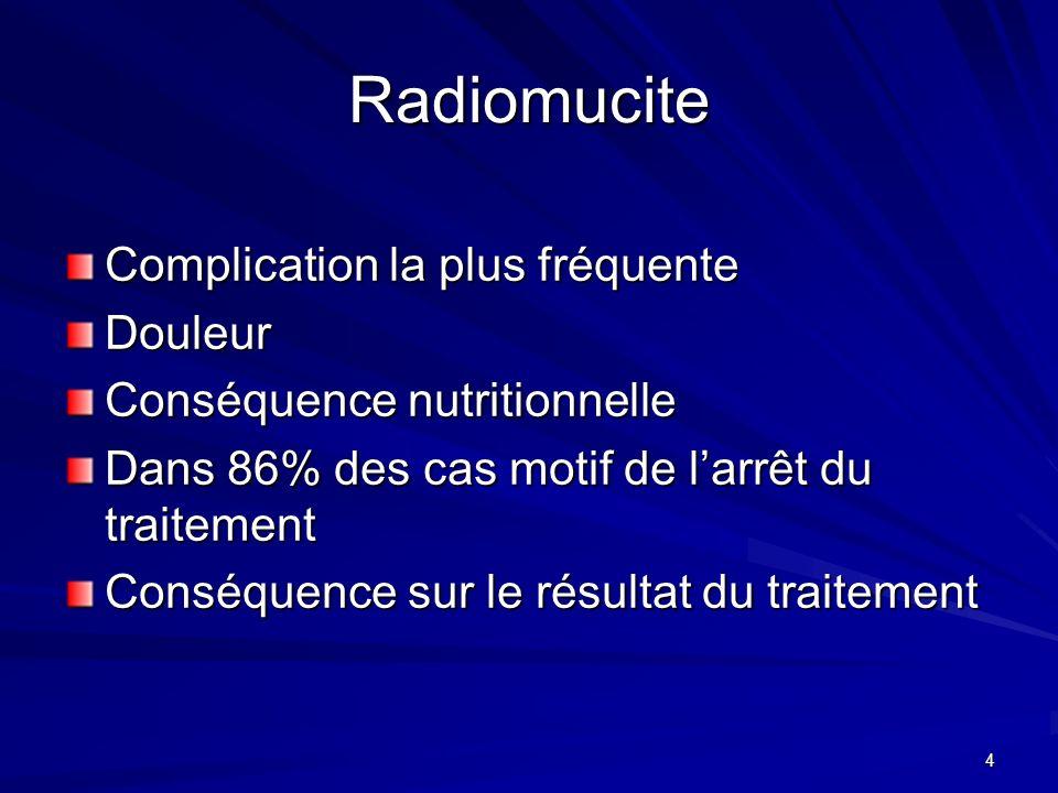 4 Radiomucite Complication la plus fréquente Douleur Conséquence nutritionnelle Dans 86% des cas motif de larrêt du traitement Conséquence sur le résu