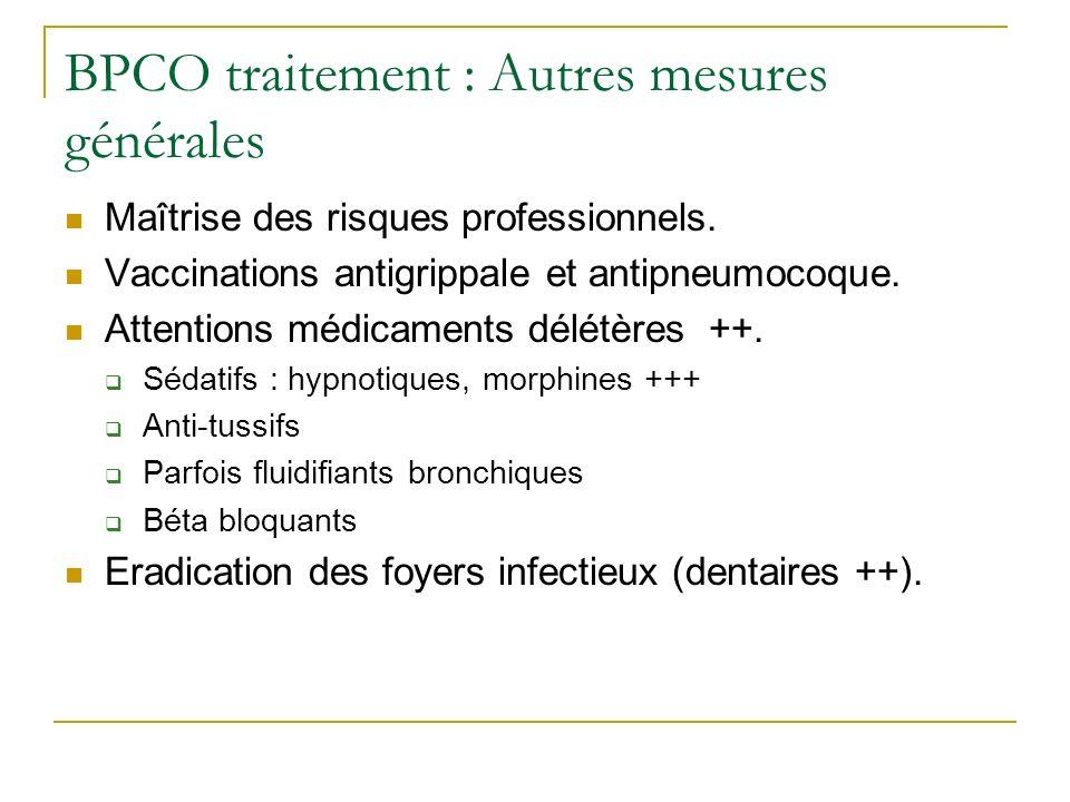 BPCO traitement : Autres mesures générales Maîtrise des risques professionnels. Vaccinations antigrippale et antipneumocoque. Attentions médicaments d