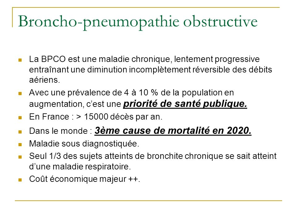Broncho-pneumopathie obstructive La BPCO est une maladie chronique, lentement progressive entraînant une diminution incomplètement réversible des débi