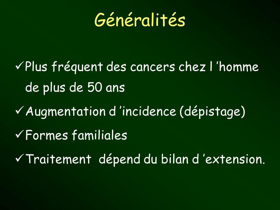 Généralités Plus fréquent des cancers chez l homme de plus de 50 ans Augmentation d incidence (dépistage) Formes familiales Traitement dépend du bilan