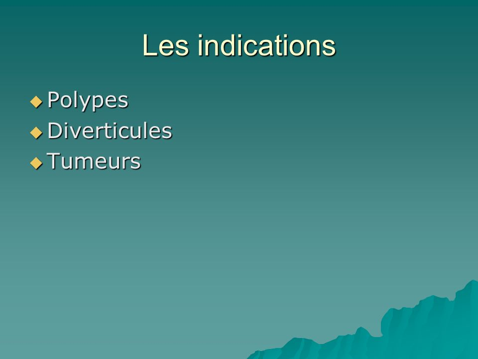 Les indications Polypes Polypes Diverticules Diverticules Tumeurs Tumeurs