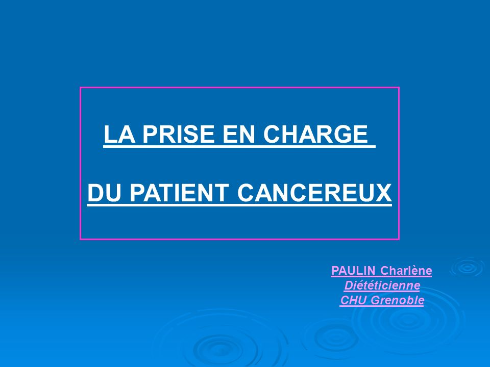 LA PRISE EN CHARGE DU PATIENT CANCEREUX PAULINCharlène Diététicienne CHU Grenoble