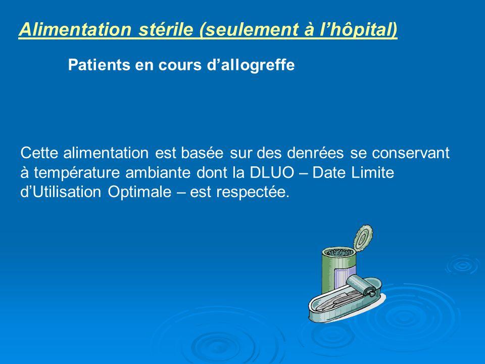 Alimentation stérile (seulement à lhôpital) Patients en cours dallogreffe Cette alimentation est basée sur des denrées se conservant à température amb