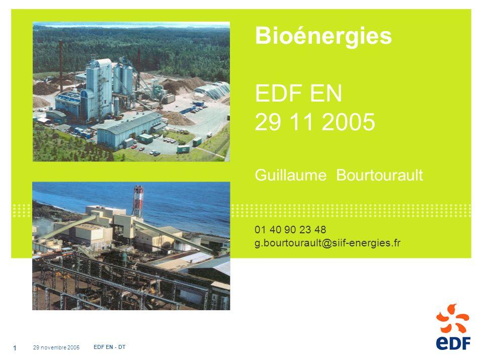 29 novembre 2005 EDF EN - DT 1 Bioénergies EDF EN 29 11 2005 Guillaume Bourtourault 01 40 90 23 48 g.bourtourault@siif-energies.fr